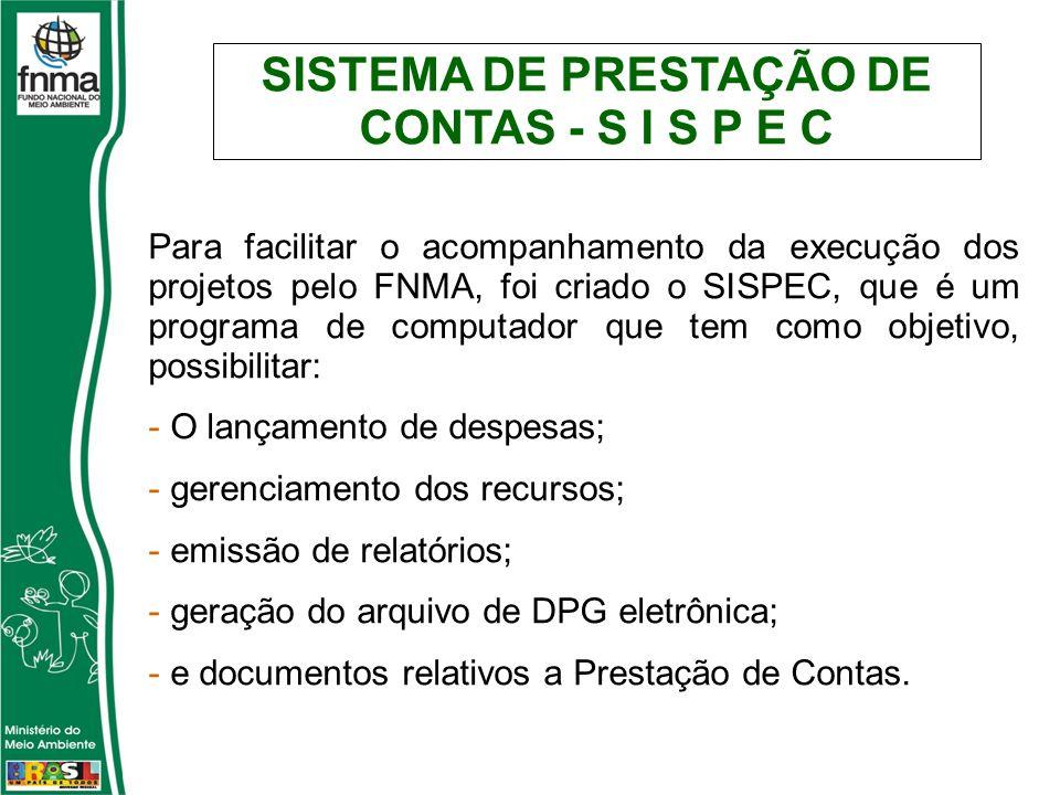 SISTEMA DE PRESTAÇÃO DE CONTAS - S I S P E C Para facilitar o acompanhamento da execução dos projetos pelo FNMA, foi criado o SISPEC, que é um program