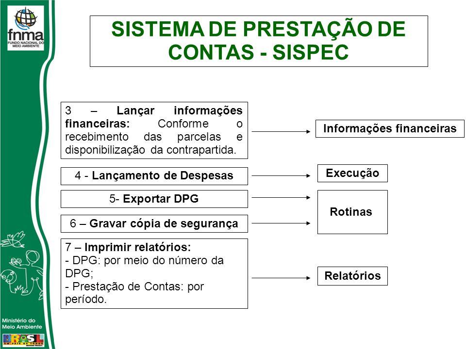 SISTEMA DE PRESTAÇÃO DE CONTAS - SISPEC 3 – Lançar informações financeiras: Conforme o recebimento das parcelas e disponibilização da contrapartida.