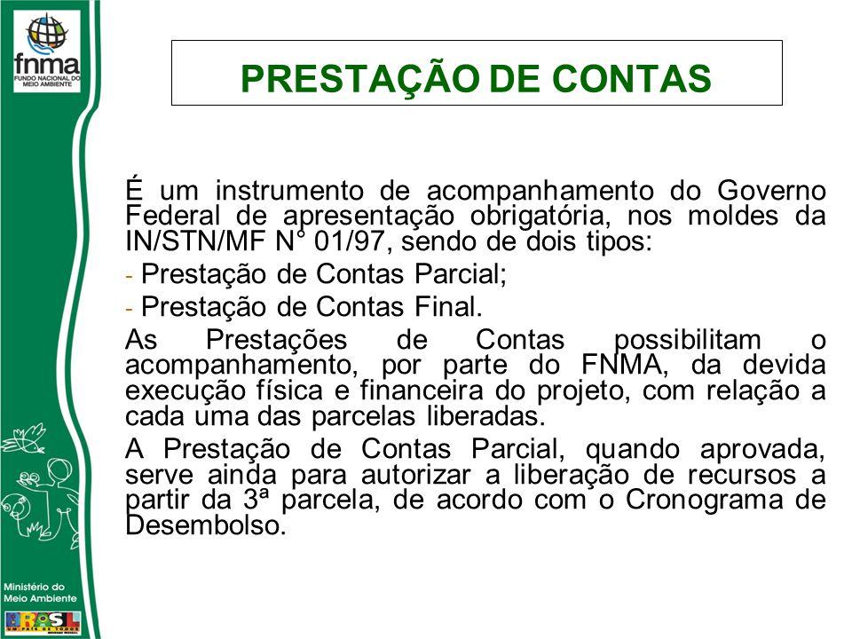 PRESTAÇÃO DE CONTAS É um instrumento de acompanhamento do Governo Federal de apresentação obrigatória, nos moldes da IN/STN/MF N° 01/97, sendo de dois