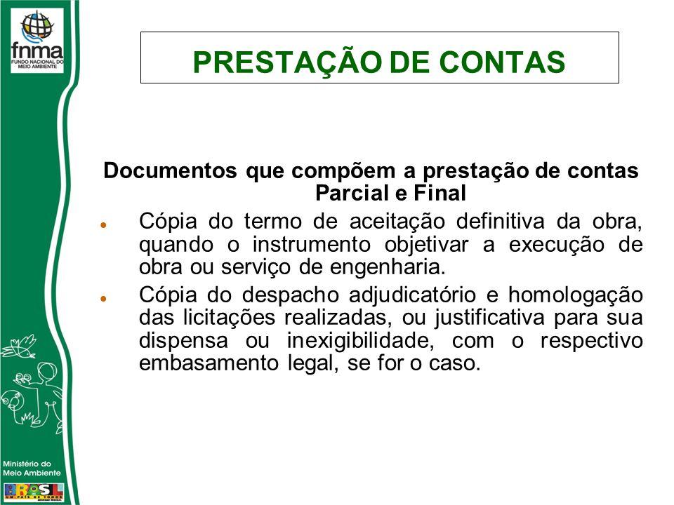 PRESTAÇÃO DE CONTAS Documentos que compõem a prestação de contas Parcial e Final Cópia do termo de aceitação definitiva da obra, quando o instrumento