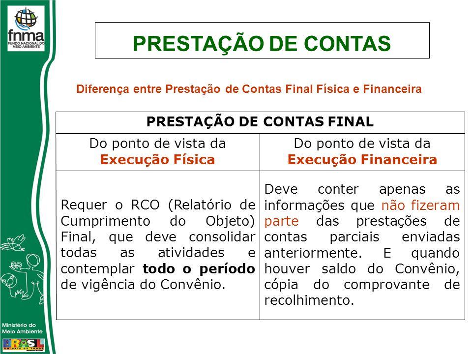 Diferença entre Prestação de Contas Final Física e Financeira Deve conter apenas as informações que não fizeram parte das prestações de contas parciais enviadas anteriormente.