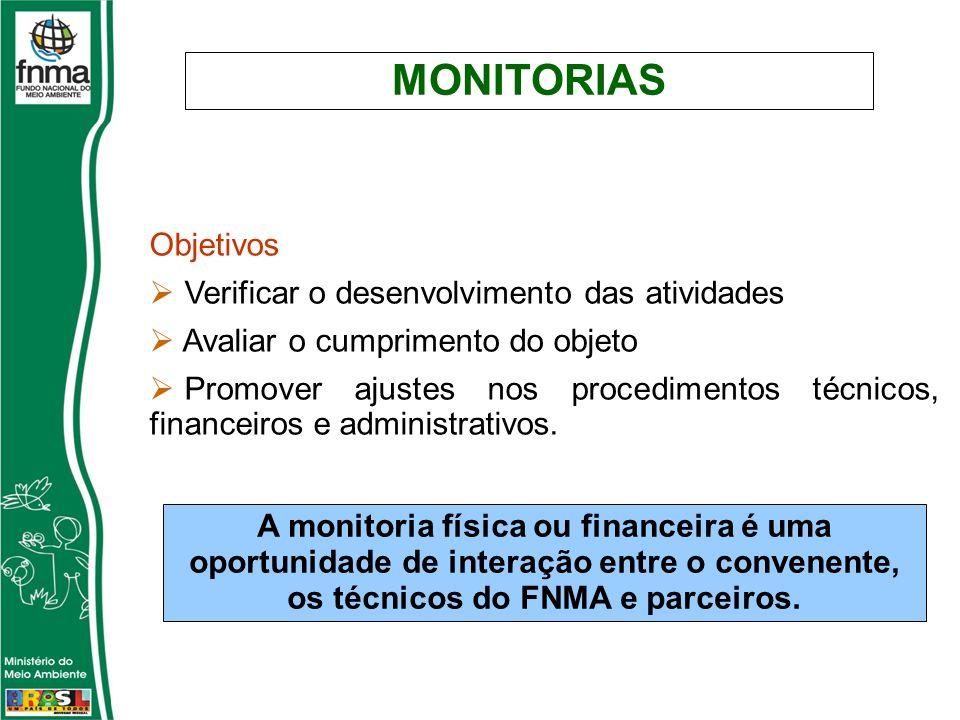 MONITORIAS A monitoria física ou financeira é uma oportunidade de interação entre o convenente, os técnicos do FNMA e parceiros. Objetivos Verificar o