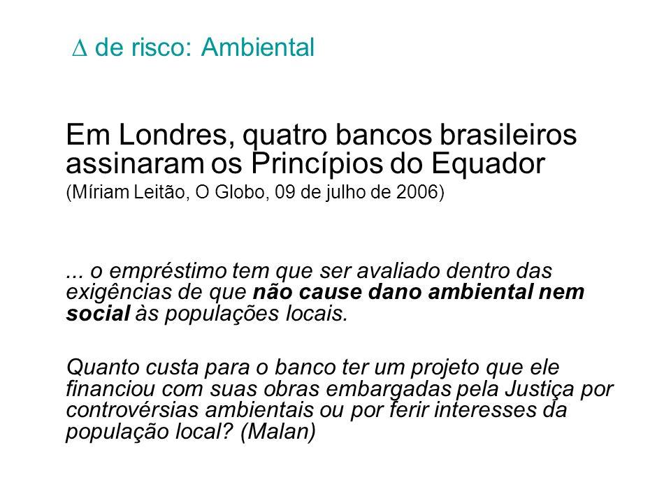de risco: Ambiental Em Londres, quatro bancos brasileiros assinaram os Princípios do Equador (Míriam Leitão, O Globo, 09 de julho de 2006)... o emprés