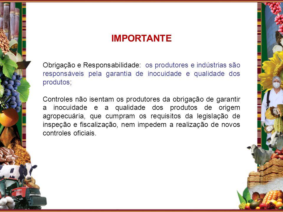IMPORTANTE Obrigação e Responsabilidade: os produtores e indústrias são responsáveis pela garantia de inocuidade e qualidade dos produtos; Controles n