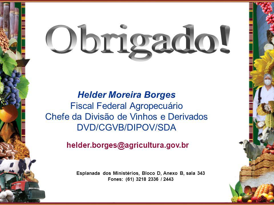 Helder Moreira Borges Fiscal Federal Agropecuário Chefe da Divisão de Vinhos e Derivados DVD/CGVB/DIPOV/SDA Esplanada dos Ministérios, Bloco D, Anexo