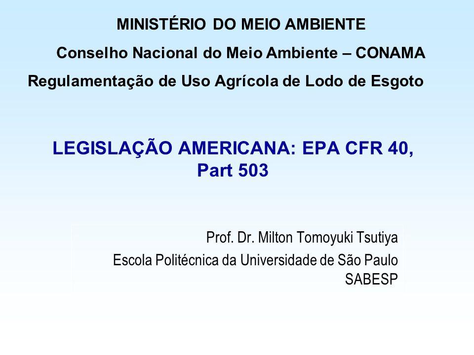 LEGISLAÇÃO AMERICANA: EPA CFR 40, Part 503 Prof. Dr. Milton Tomoyuki Tsutiya Escola Politécnica da Universidade de São Paulo SABESP MINISTÉRIO DO MEIO
