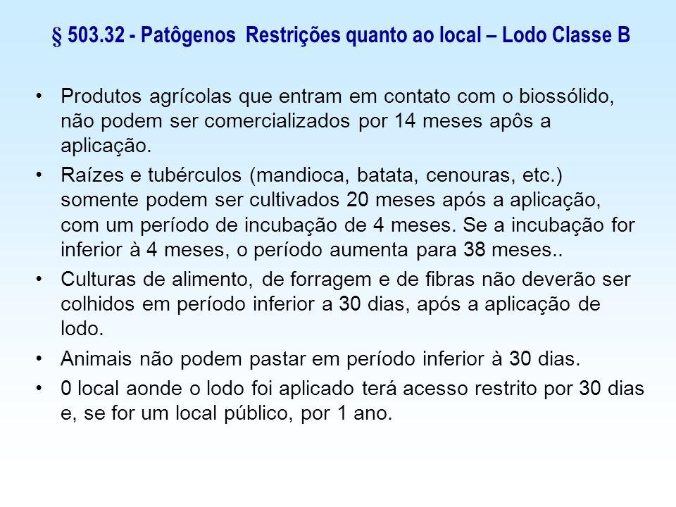 § 503.32 - Patôgenos Restrições quanto ao local – Lodo Classe B Produtos agrícolas que entram em contato com o biossólido, não podem ser comercializad