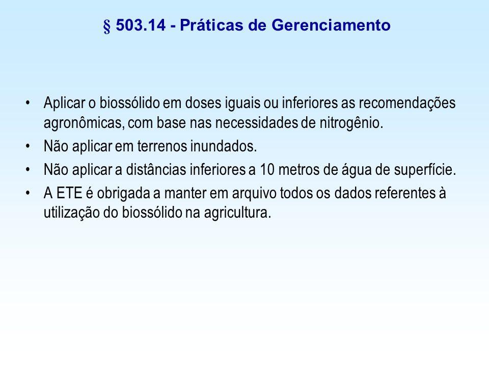 § 503.14 - Práticas de Gerenciamento Aplicar o biossólido em doses iguais ou inferiores as recomendações agronômicas, com base nas necessidades de nit