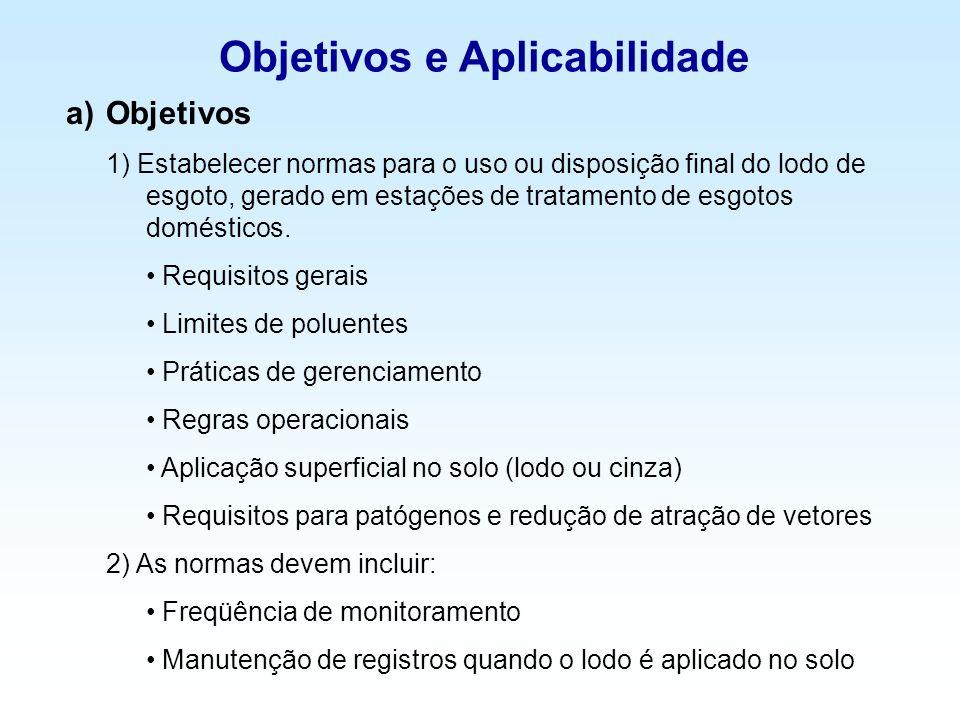 Objetivos e Aplicabilidade a)Objetivos 1) Estabelecer normas para o uso ou disposição final do lodo de esgoto, gerado em estações de tratamento de esg