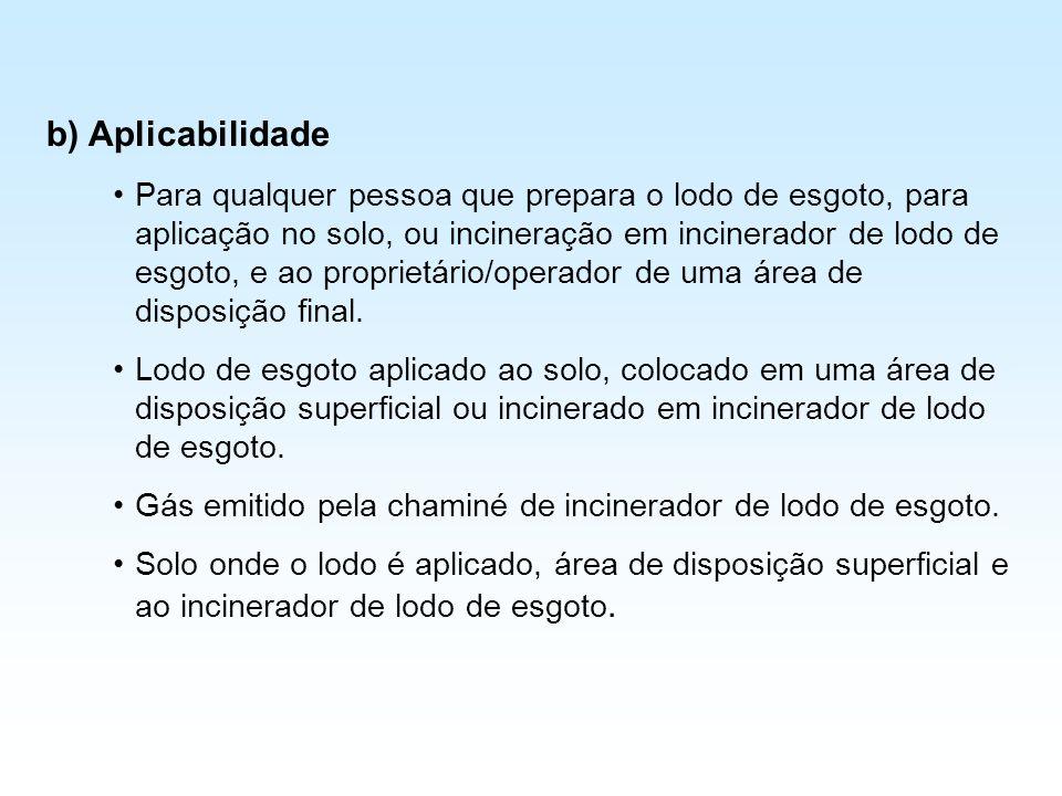 b) Aplicabilidade Para qualquer pessoa que prepara o lodo de esgoto, para aplicação no solo, ou incineração em incinerador de lodo de esgoto, e ao pro