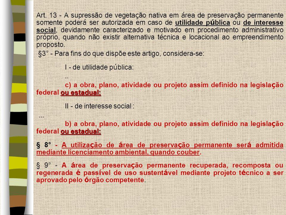 Art. 13 - A supressão de vegeta ç ão nativa em á rea de preserva ç ão permanente somente poder á ser autorizada em caso de utilidade p ú blica ou de i