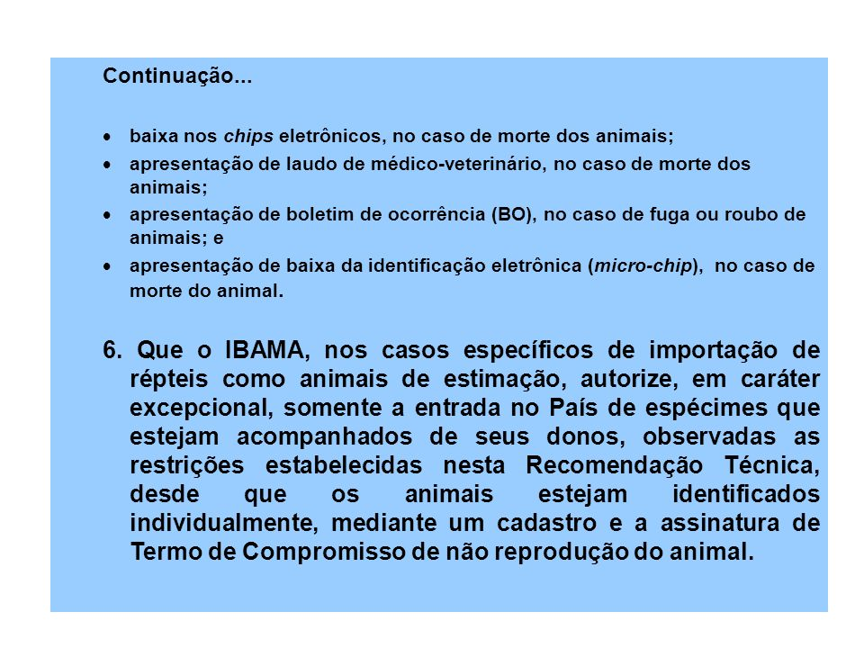 Continuação... baixa nos chips eletrônicos, no caso de morte dos animais; apresentação de laudo de médico-veterinário, no caso de morte dos animais; a