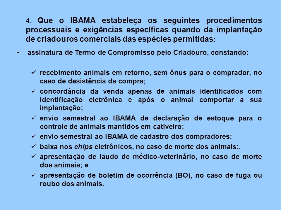 assinatura de Termo de Compromisso pelo Criadouro, constando: recebimento animais em retorno, sem ônus para o comprador, no caso de desistência da com