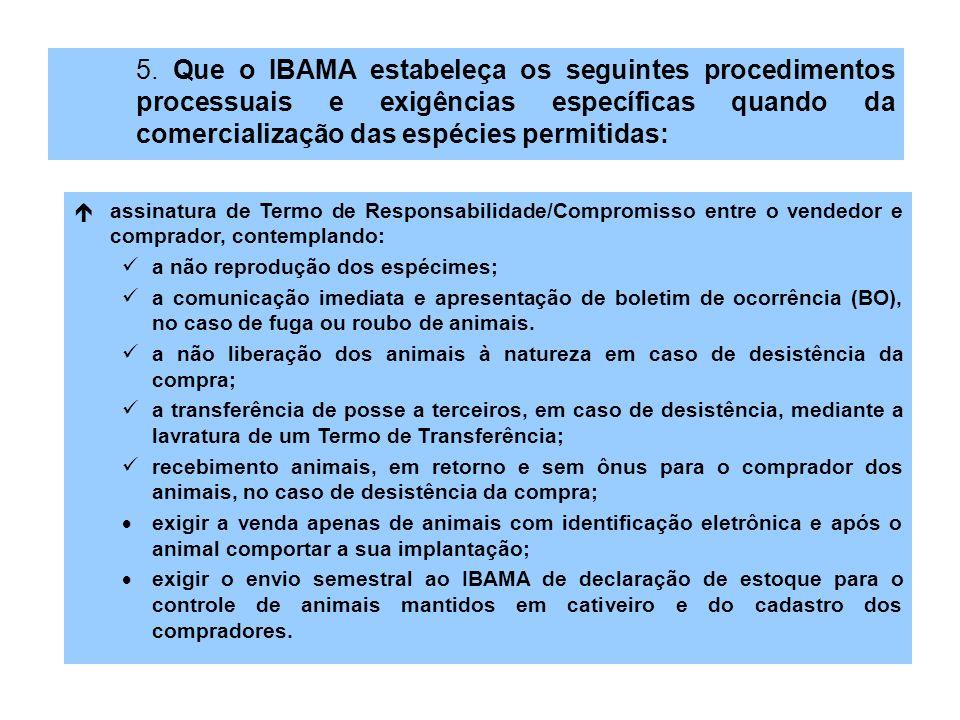 5. Que o IBAMA estabeleça os seguintes procedimentos processuais e exigências específicas quando da comercialização das espécies permitidas: éassinatu
