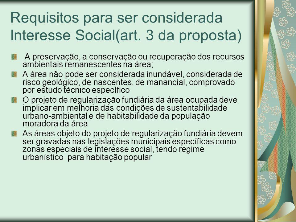 Requisitos para ser considerada Interesse Social(art. 3 da proposta) A preservação, a conservação ou recuperação dos recursos ambientais remanescentes