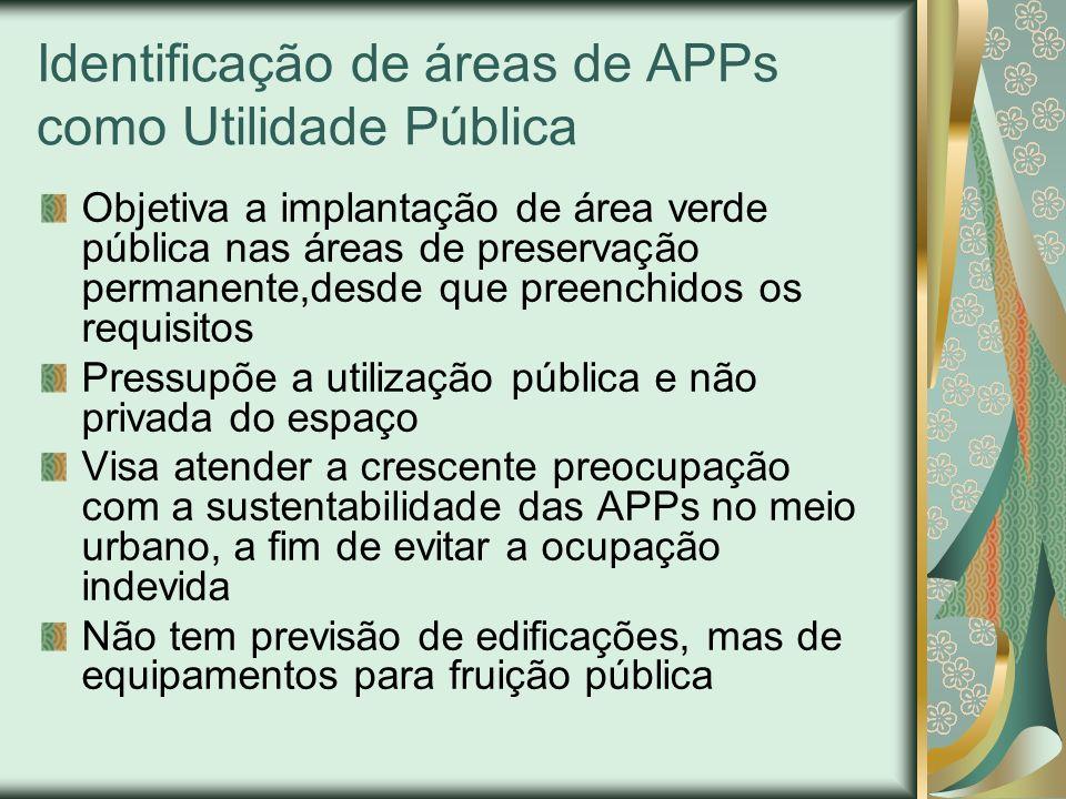 Identificação de áreas de APPs como Utilidade Pública Objetiva a implantação de área verde pública nas áreas de preservação permanente,desde que preen
