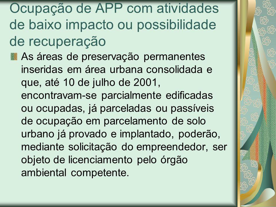 Ocupação de APP com atividades de baixo impacto ou possibilidade de recuperação As áreas de preservação permanentes inseridas em área urbana consolida