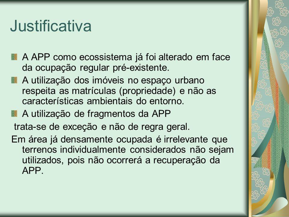 Justificativa A APP como ecossistema já foi alterado em face da ocupação regular pré-existente. A utilização dos imóveis no espaço urbano respeita as