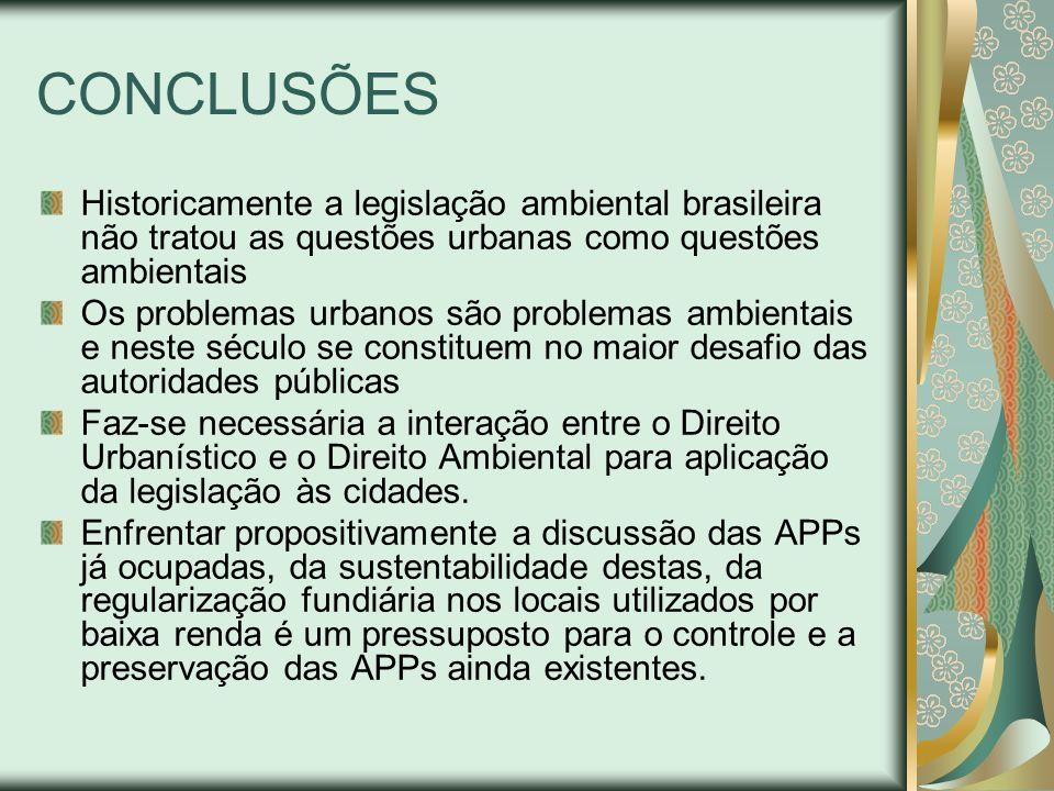 CONCLUSÕES Historicamente a legislação ambiental brasileira não tratou as questões urbanas como questões ambientais Os problemas urbanos são problemas