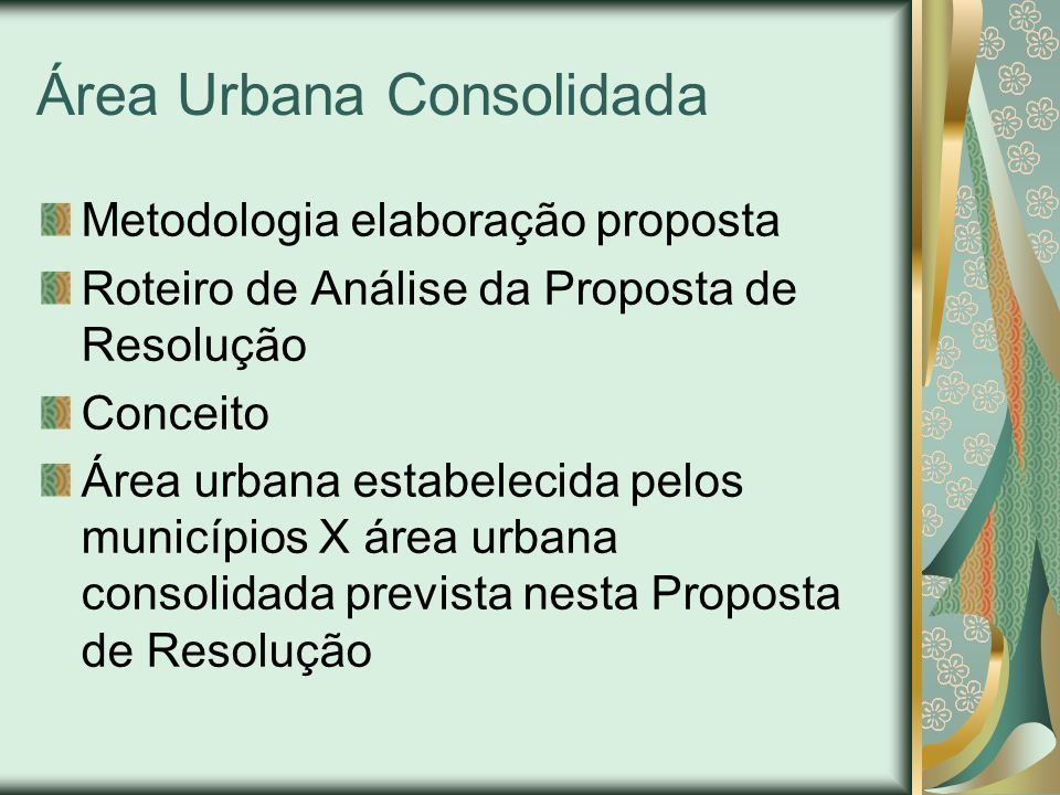 Área Urbana Consolidada Metodologia elaboração proposta Roteiro de Análise da Proposta de Resolução Conceito Área urbana estabelecida pelos municípios