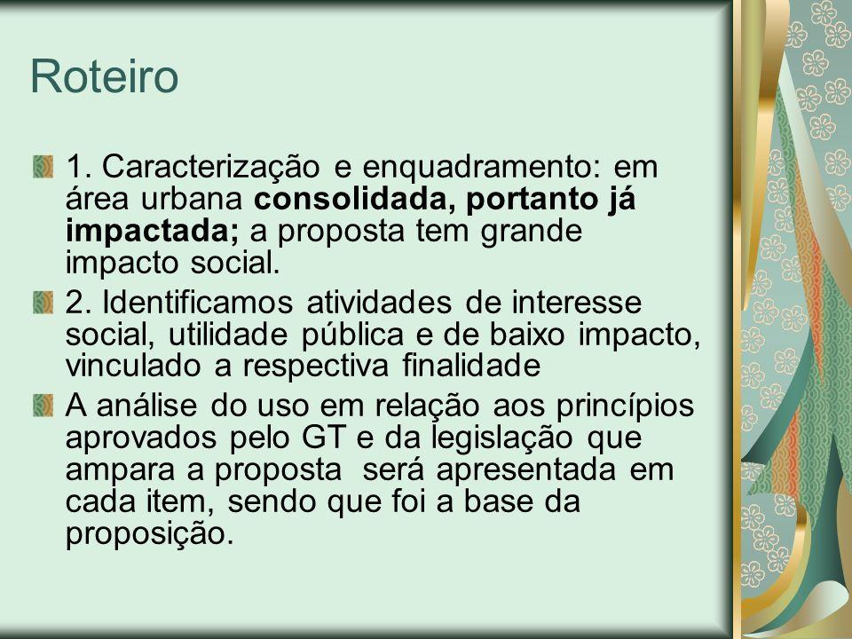 Roteiro 1. Caracterização e enquadramento: em área urbana consolidada, portanto já impactada; a proposta tem grande impacto social. 2. Identificamos a