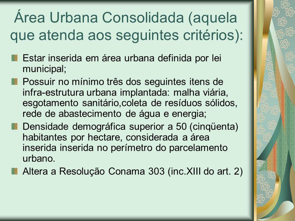 Área Urbana Consolidada (aquela que atenda aos seguintes critérios): Estar inserida em área urbana definida por lei municipal; Possuir no mínimo três