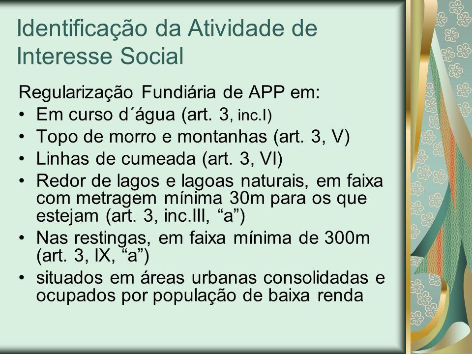Identificação da Atividade de Interesse Social Regularização Fundiária de APP em: Em curso d´água (art. 3, inc.I) Topo de morro e montanhas (art. 3, V