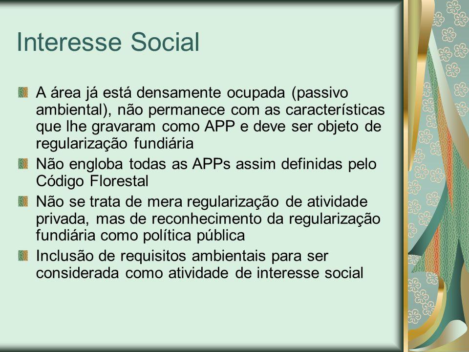 Interesse Social A área já está densamente ocupada (passivo ambiental), não permanece com as características que lhe gravaram como APP e deve ser obje