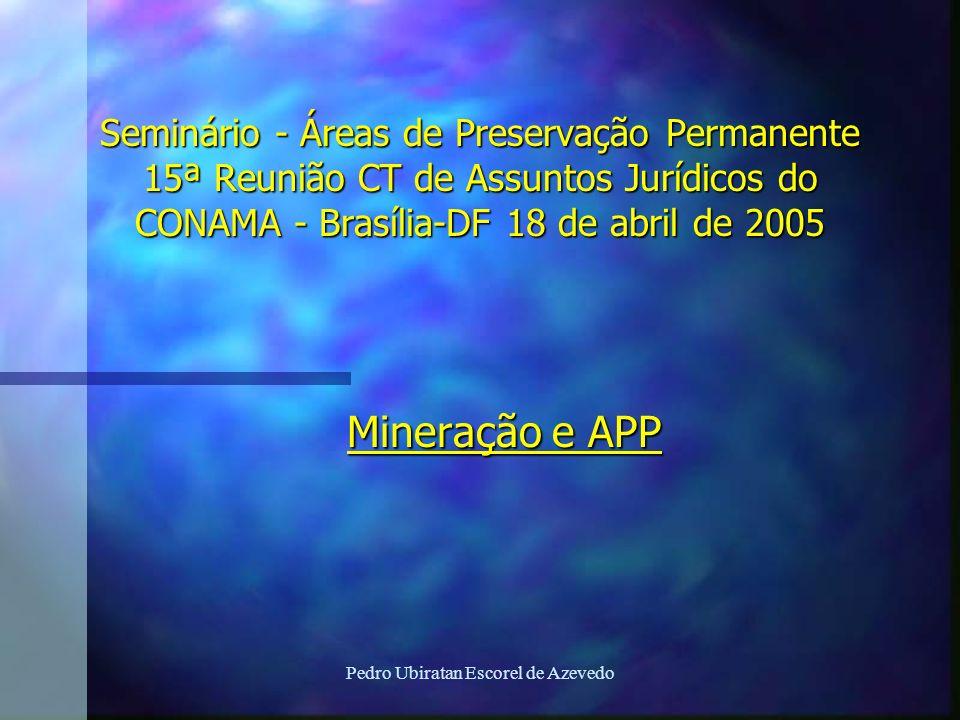 Pedro Ubiratan Escorel de Azevedo Seminário - Áreas de Preservação Permanente 15ª Reunião CT de Assuntos Jurídicos do CONAMA - Brasília-DF 18 de abril