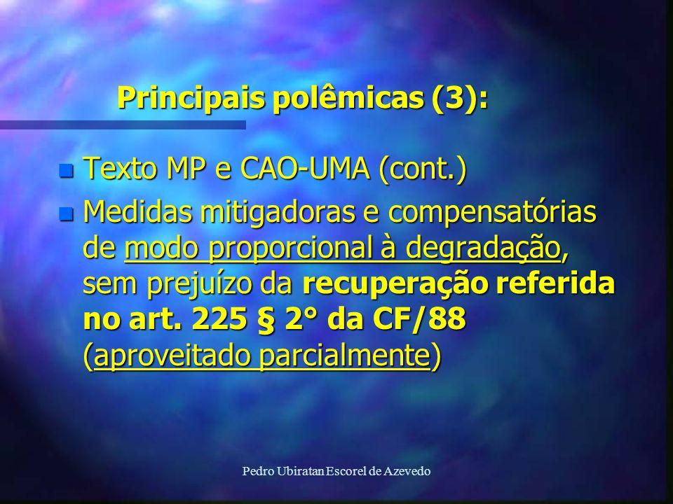 Pedro Ubiratan Escorel de Azevedo Principais polêmicas (3): n Texto MP e CAO-UMA (cont.) n Medidas mitigadoras e compensatórias de modo proporcional à