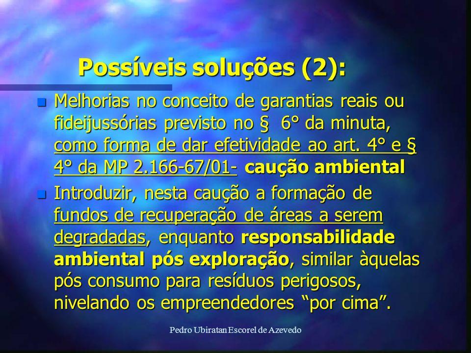 Pedro Ubiratan Escorel de Azevedo Possíveis soluções (2): n Melhorias no conceito de garantias reais ou fideijussórias previsto no § 6° da minuta, com