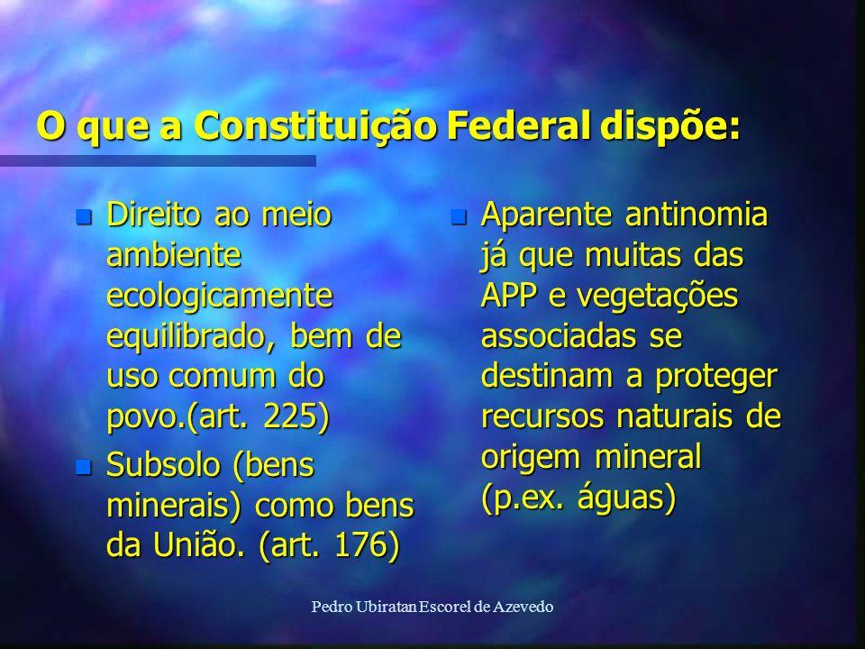Pedro Ubiratan Escorel de Azevedo O que a Constituição Federal dispõe: n Direito ao meio ambiente ecologicamente equilibrado, bem de uso comum do povo