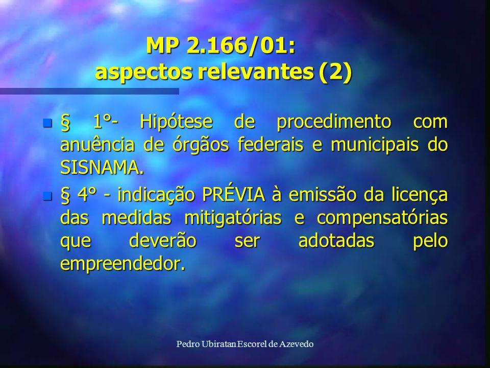 Pedro Ubiratan Escorel de Azevedo MP 2.166/01: aspectos relevantes (2) n § 1°- Hipótese de procedimento com anuência de órgãos federais e municipais d