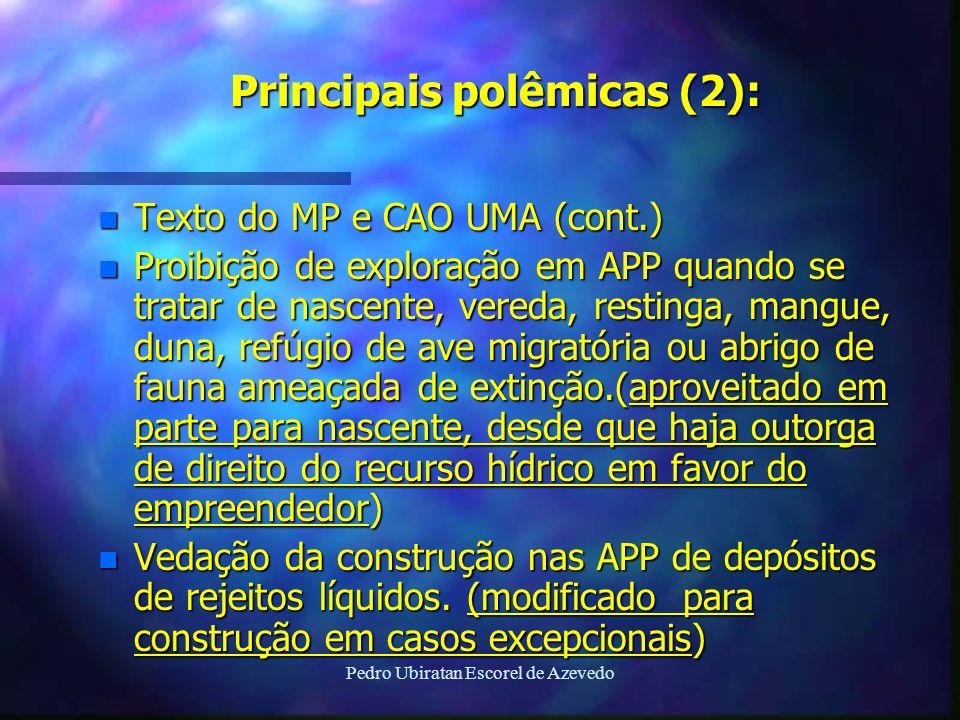 Pedro Ubiratan Escorel de Azevedo Principais polêmicas (2): n Texto do MP e CAO UMA (cont.) n Proibição de exploração em APP quando se tratar de nasce