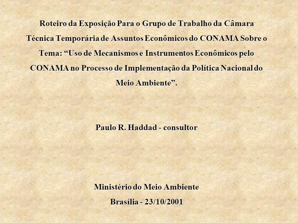 Roteiro da Exposição Para o Grupo de Trabalho da Câmara Técnica Temporária de Assuntos Econômicos do CONAMA Sobre o Tema: Uso de Mecanismos e Instrumentos Econômicos pelo CONAMA no Processo de Implementação da Política Nacional do Meio Ambiente.