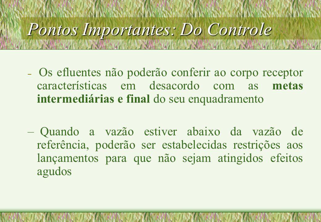 Pontos Importantes: Do Controle – Os efluentes não poderão conferir ao corpo receptor características em desacordo com as metas intermediárias e final