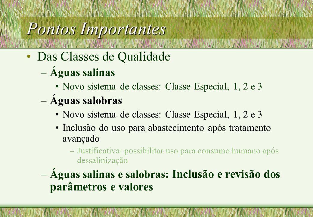 Pontos Importantes Das Classes de Qualidade –Águas salinas Novo sistema de classes: Classe Especial, 1, 2 e 3 –Águas salobras Novo sistema de classes:
