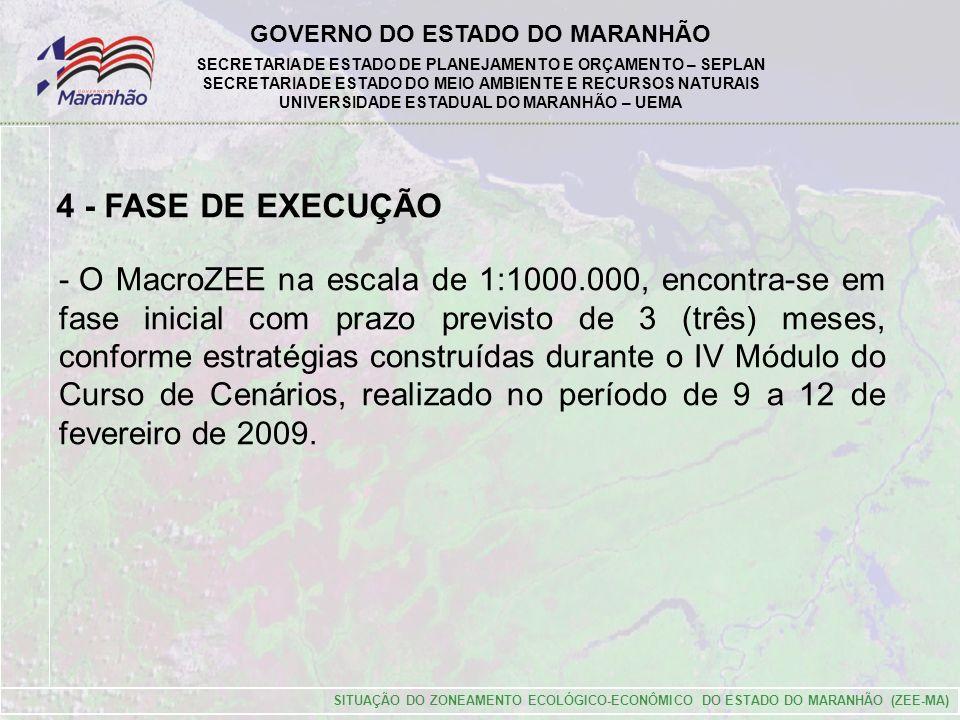 GOVERNO DO ESTADO DO MARANHÃO SECRETARIA DE ESTADO DE PLANEJAMENTO E ORÇAMENTO – SEPLAN SECRETARIA DE ESTADO DO MEIO AMBIENTE E RECURSOS NATURAIS UNIVERSIDADE ESTADUAL DO MARANHÃO – UEMA SITUAÇÃO DO ZONEAMENTO ECOLÓGICO-ECONÔMICO DO ESTADO DO MARANHÃO (ZEE-MA) 4 - FASE DE EXECUÇÃO - O MacroZEE na escala de 1:1000.000, encontra-se em fase inicial com prazo previsto de 3 (três) meses, conforme estratégias construídas durante o IV Módulo do Curso de Cenários, realizado no período de 9 a 12 de fevereiro de 2009.