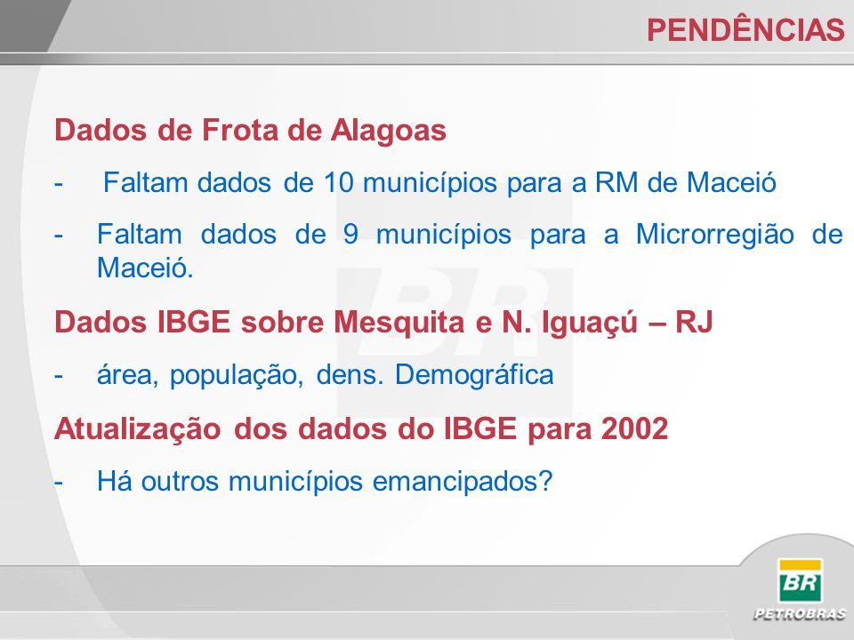 PENDÊNCIAS Dados de Frota de Alagoas - Faltam dados de 10 municípios para a RM de Maceió -Faltam dados de 9 municípios para a Microrregião de Maceió.