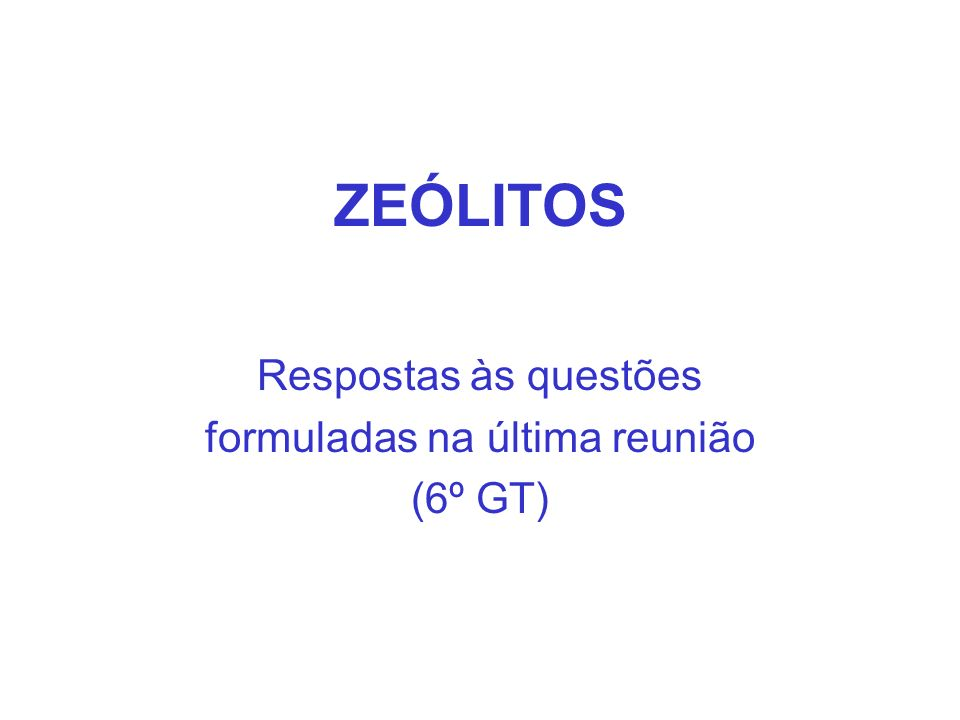 ZEÓLITOS Respostas às questões formuladas na última reunião (6º GT)