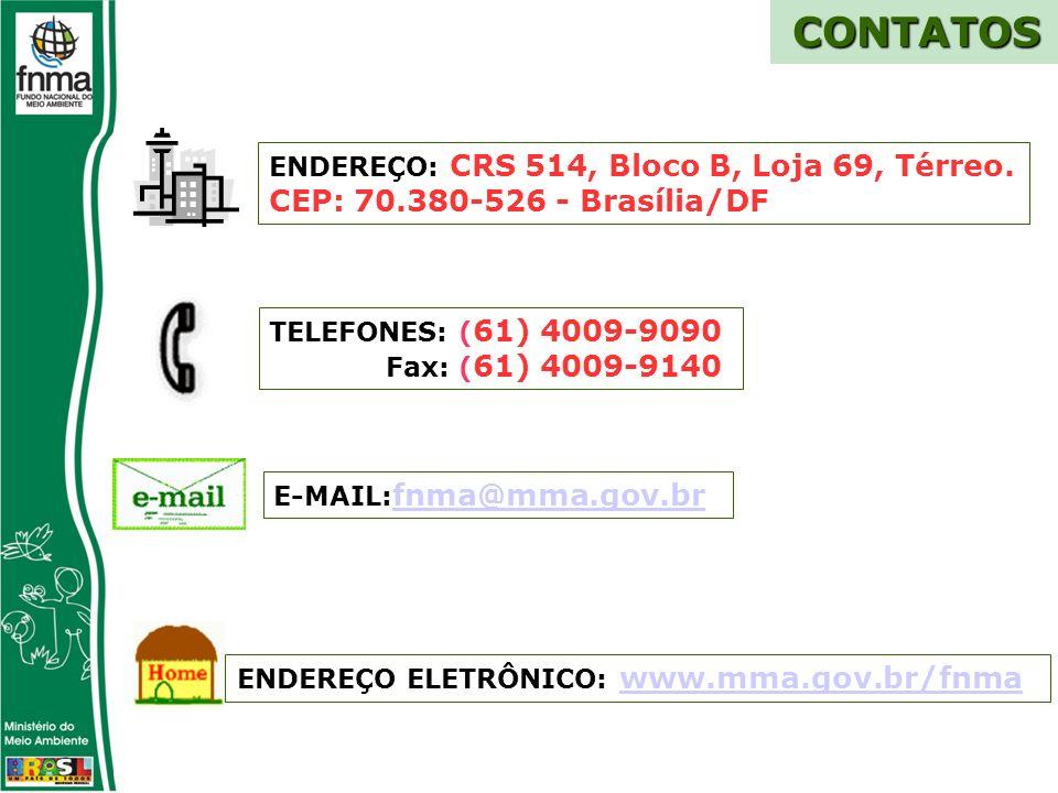 CONTATOS TELEFONES: ( 61) 4009-9090 Fax: ( 61) 4009-9140 E-MAIL: fnma@mma.gov.br fnma@mma.gov.br ENDEREÇO ELETRÔNICO: www.mma.gov.br/fnmawww.mma.gov.br/fnma ENDEREÇO: CRS 514, Bloco B, Loja 69, Térreo.