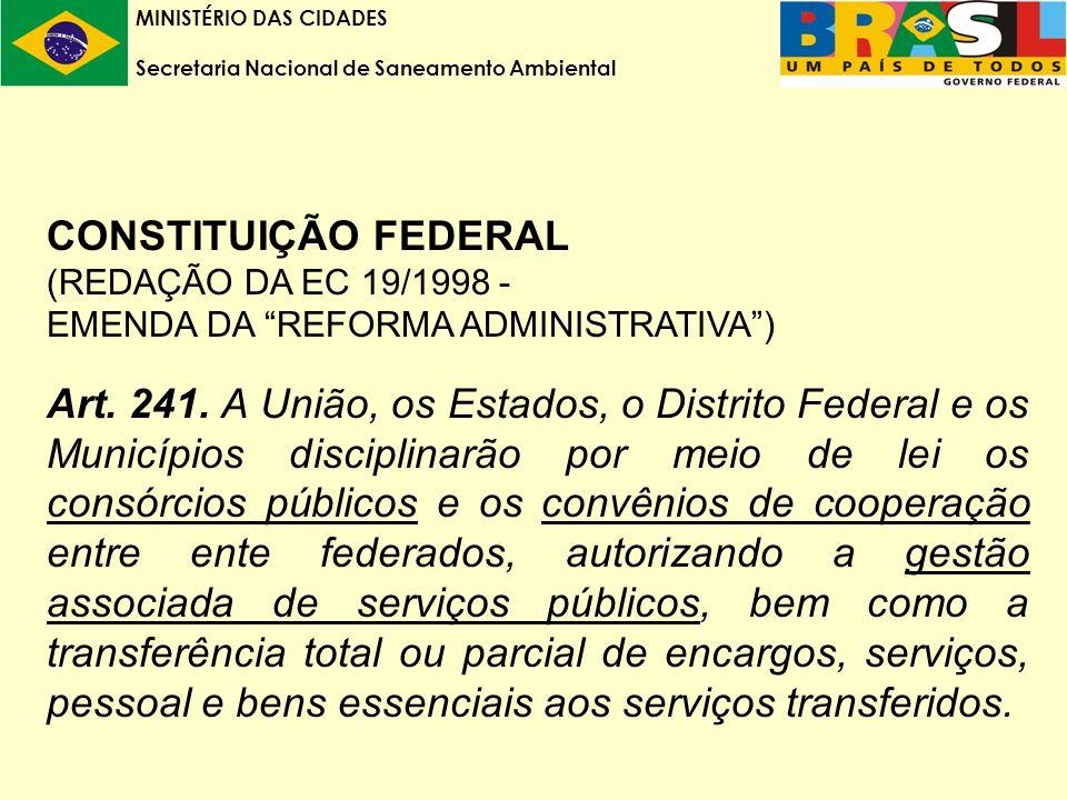 MINISTÉRIO DAS CIDADES Secretaria Nacional de Saneamento Ambiental CONSTITUIÇÃO FEDERAL (REDAÇÃO DA EC 19/1998 - EMENDA DA REFORMA ADMINISTRATIVA) Art.