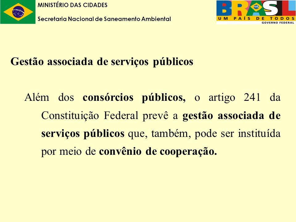MINISTÉRIO DAS CIDADES Secretaria Nacional de Saneamento Ambiental Gestão associada de serviços públicos Além dos consórcios públicos, o artigo 241 da Constituição Federal prevê a gestão associada de serviços públicos que, também, pode ser instituída por meio de convênio de cooperação.