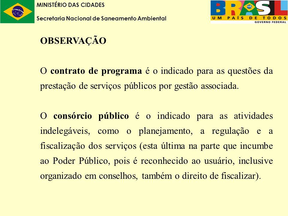 MINISTÉRIO DAS CIDADES Secretaria Nacional de Saneamento Ambiental OBSERVAÇÃO O contrato de programa é o indicado para as questões da prestação de serviços públicos por gestão associada.