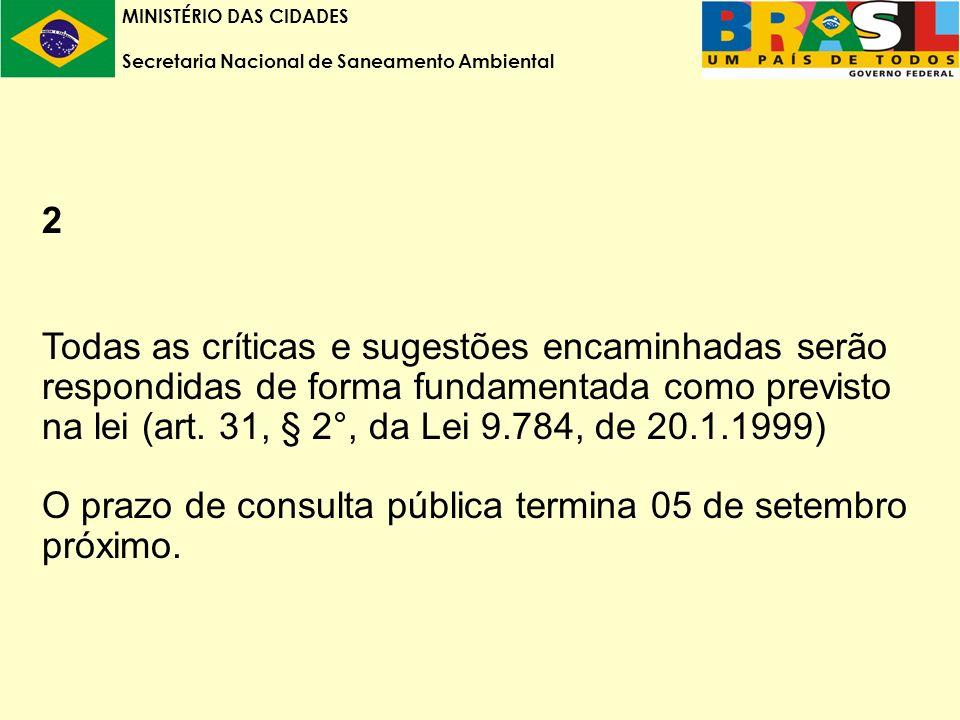 MINISTÉRIO DAS CIDADES Secretaria Nacional de Saneamento Ambiental 2 Todas as críticas e sugestões encaminhadas serão respondidas de forma fundamentada como previsto na lei (art.