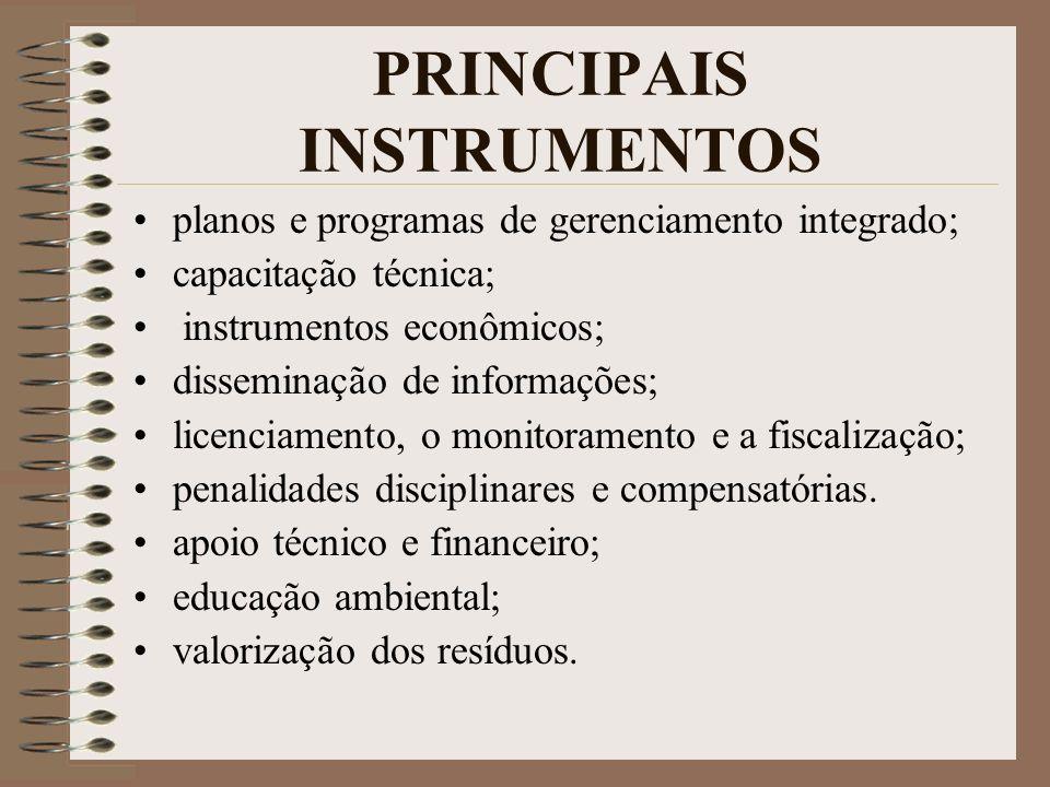 PRINCIPAIS INSTRUMENTOS planos e programas de gerenciamento integrado; capacitação técnica; instrumentos econômicos; disseminação de informações; licenciamento, o monitoramento e a fiscalização; penalidades disciplinares e compensatórias.