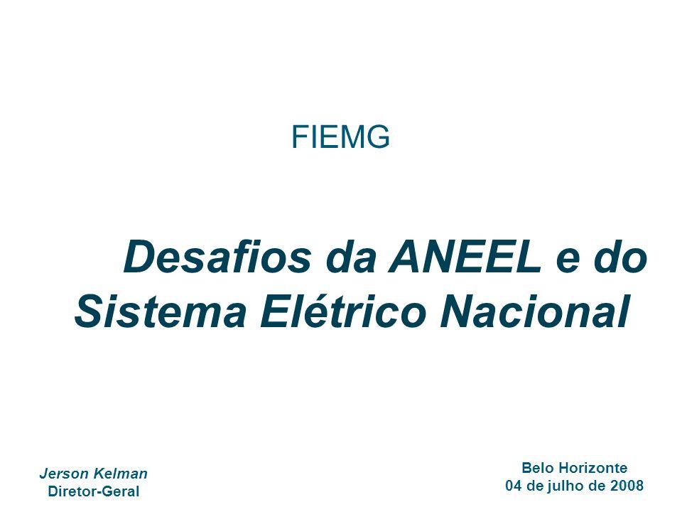 SPG Jerson Kelman Diretor-Geral Belo Horizonte 04 de julho de 2008 FIEMG Desafios da ANEEL e do Sistema Elétrico Nacional