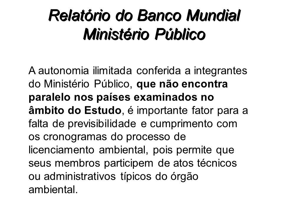 Relatório do Banco Mundial Ministério Público A autonomia ilimitada conferida a integrantes do Ministério Público, que não encontra paralelo nos paíse