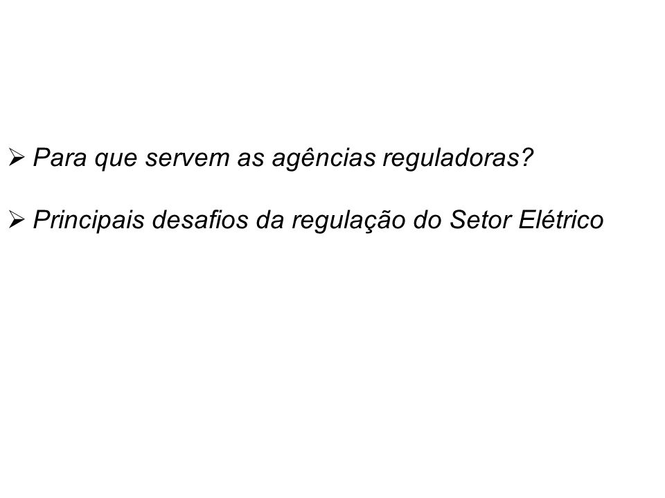 Para que servem as agências reguladoras? Principais desafios da regulação do Setor Elétrico Temas