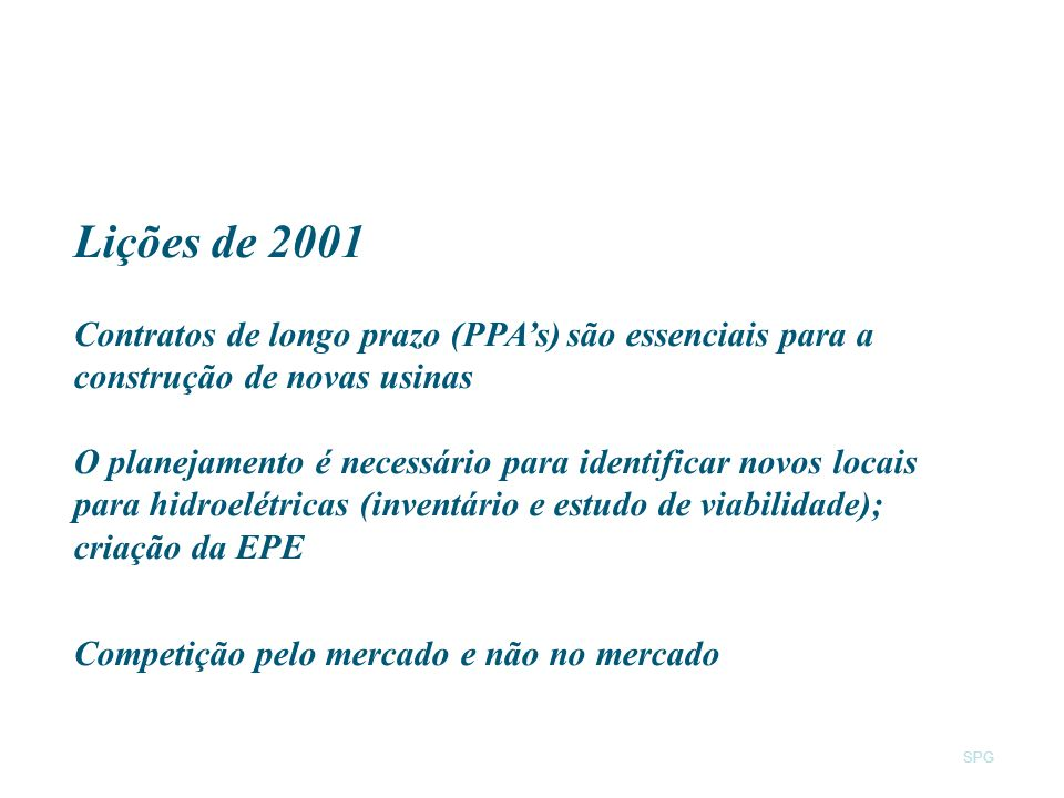 SPG Lições de 2001 Contratos de longo prazo (PPAs) são essenciais para a construção de novas usinas O planejamento é necessário para identificar novos